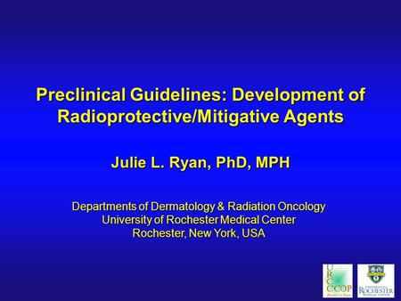 Preclinical Guidelines: Development of Radioprotective/Mitigative Agents Departments of Dermatology & Radiation Oncology University of Rochester Medical.
