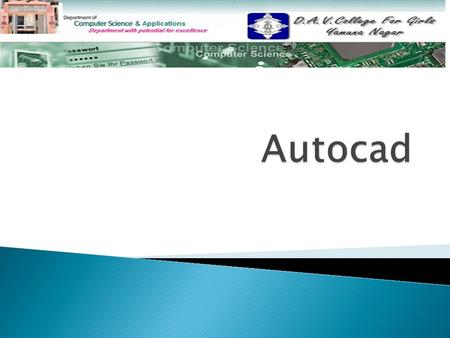  What is Autocad What is Autocad  Example of CAD software: Example of CAD software:  Advantages of CAD Advantages of CAD  Hardware for a CAD system.