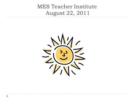 "MES Teacher Institute August 22, 2011. ""A Process, Not an Event"""