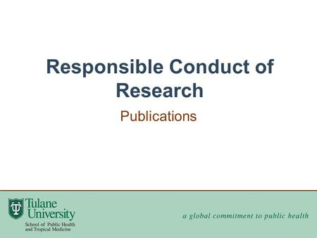 Responsible Conduct of Research Publications. Authorship Acknowledging contributors Conflicts of interest Overlapping publications www.icmje.org.