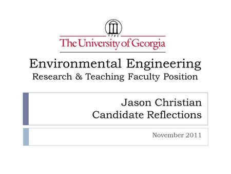 Jason Christian Candidate Reflections November 2011 Environmental Engineering Research & Teaching Faculty Position.
