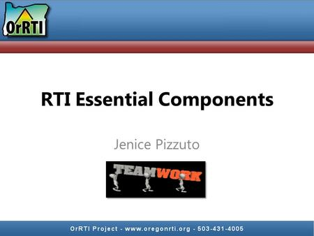 RTI Essential Components Jenice Pizzuto Jenice Pizzuto Jenice Pizzuto National Consultant, Learning Forward, President, Learning Forward Oregon Leadership.