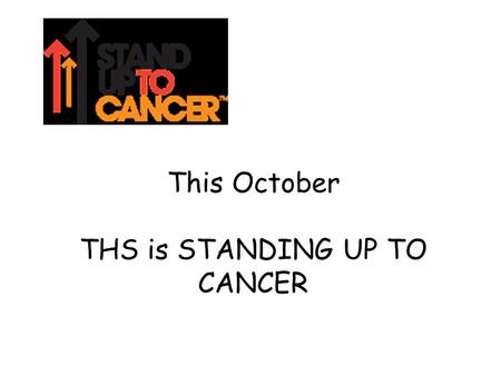 This October THS is STANDING UP TO CANCER. What's it all about? https://www.youtube.com/watch?v=FNJbSOKr- Hk.