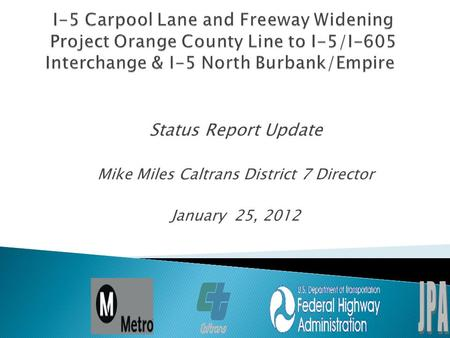Status Report Update Mike Miles Caltrans District 7 Director January 25, 2012.