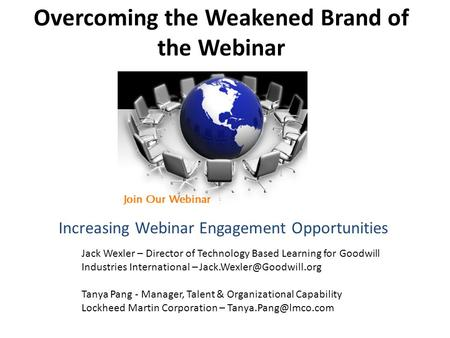 Overcoming the Weakened Brand of the Webinar Jack Wexler – Director of Technology Based Learning for Goodwill Industries International –
