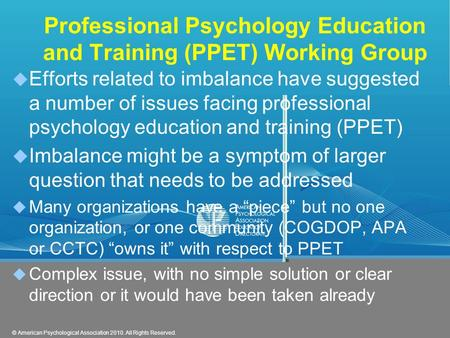 © American Psychological Association 2010. All Rights Reserved. Professional Psychology Education and Training (PPET) Working Group  Efforts related to.
