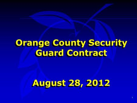 1 Orange County Security Guard Contract August 28, 2012 Orange County Security Guard Contract August 28, 2012.