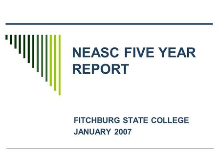 NEASC FIVE YEAR REPORT FITCHBURG STATE COLLEGE JANUARY 2007.