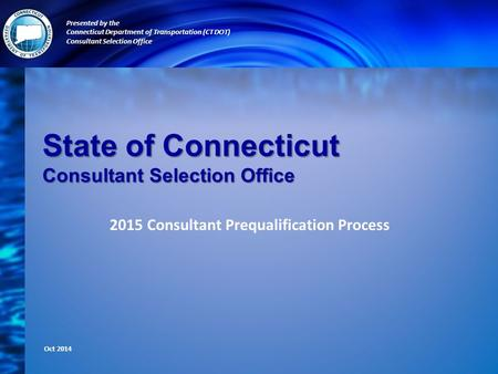 State of Connecticut Consultant Selection Office 2015 Consultant Prequalification Process Presented by the Connecticut Department of Transportation (CT.