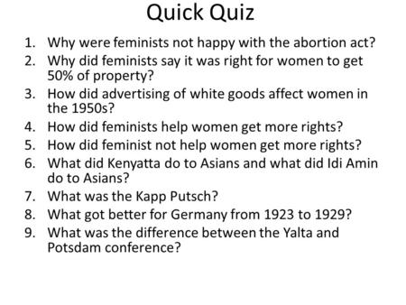 Quick Quiz 1.Why were feminists not happy with the abortion act? 2.Why did feminists say it was right for women to get 50% of property? 3.How did advertising.