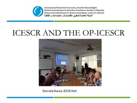 ICESCR AND THE OP-ICESCR Daniela Ikawa, ESCR-Net.