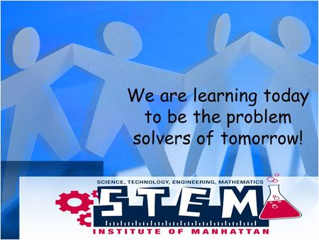 We are learning today to be the problem solvers of tomorrow!