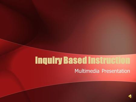 Inquiry Based Instruction Multimedia Presentation.