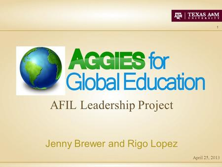1 April 25, 2013 AFIL Leadership Project Jenny Brewer and Rigo Lopez.