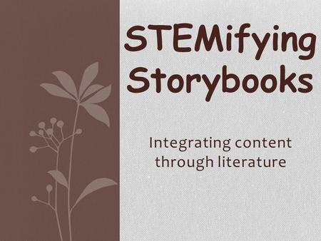 Integrating content through literature STEMifying Storybooks.