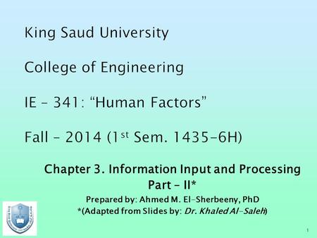 Chapter 3. Information Input and Processing Part – II* Prepared by: Ahmed M. El-Sherbeeny, PhD *(Adapted from Slides by: Dr. Khaled Al-Saleh) 1.