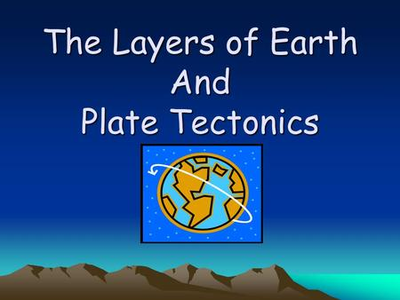 The Layers of Earth And Plate Tectonics. How do we know what the Earth is made of?