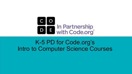 K-5 PD for Code.org's Intro to Computer Science Courses.