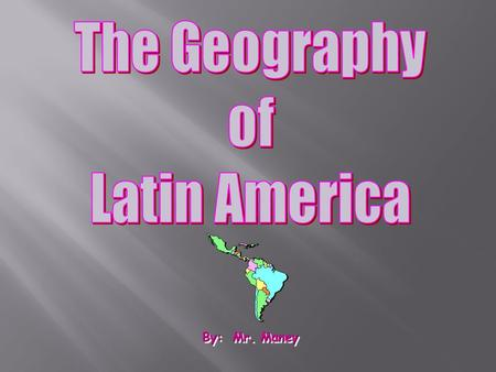 By: Mr. Maney.  Essential Questions/Main Objectives: 1) Why study Latin America? 2) What are the main geographic features of Latin America and how do.