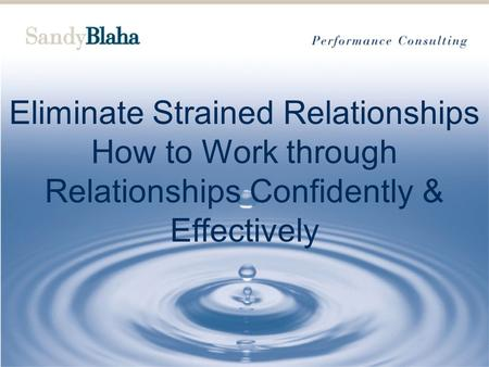 Eliminate Strained Relationships How to Work through Relationships Confidently & Effectively.