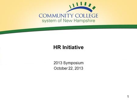 HR Initiative 2013 Symposium October 22, 2013 1. HR: Agenda 20 Minute Presentation –Team –Opportunity Statement –Initiative Scope –Survey –Sysnet Redesign.