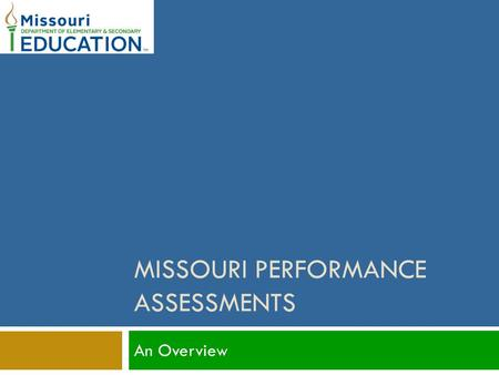 MISSOURI PERFORMANCE ASSESSMENTS An Overview. Content of the Assessments 2  Pre-Service Teacher Assessments  Entry Level  Exit Level  School Leader.