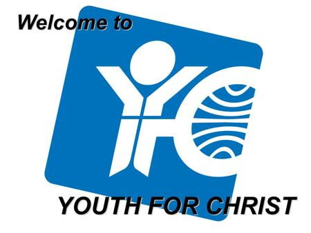 Welcome to YOUTH FOR CHRIST. 2 Corinthians 5:14-15 …Christ's love controls us. Since we believe that Christ died for all, we also believe that we have.