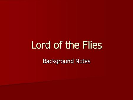 Lord of the Flies Background Notes. William Golding Served in the Royal Navy during WW II Served in the Royal Navy during WW II Wartime experiences left.