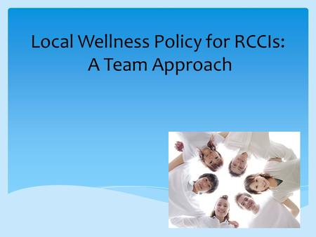 Local Wellness Policy for RCCIs: A Team Approach.