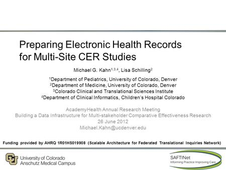 Preparing Electronic Health Records for Multi-Site CER Studies Michael G. Kahn 1,3,4, Lisa Schilling 2 1 Department of Pediatrics, University of Colorado,