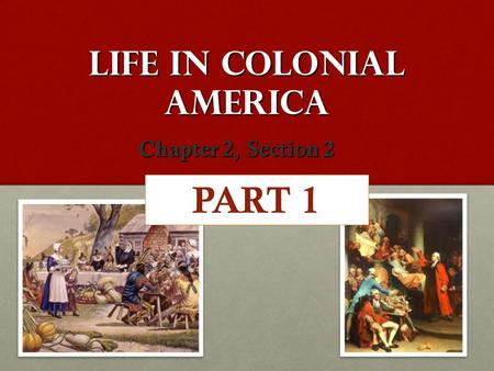 Life in Colonial America Chapter 2, Section 2 PART 1.