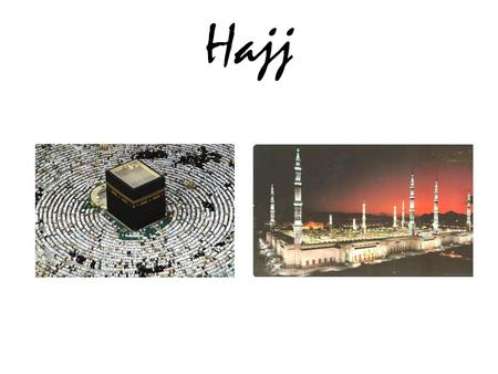 Hajj. Order to perform Hajj و َلِلّهِ عَلَى النَّاسِ حِجُّ الْبَيْتِ مَنِ اسْتَطَاعَ إِلَيْهِ سَبِيلاً وَمَن كَفَرَ فَإِنَّ الله غَنِيٌّ عَنِ الْعَالَمِينَ