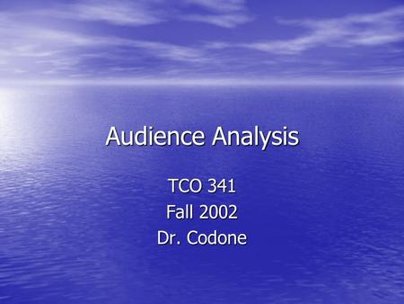 Audience Analysis TCO 341 Fall 2002 Dr. Codone. Audience Analysis Identifying primary & secondary audiences Identifying primary & secondary audiences.