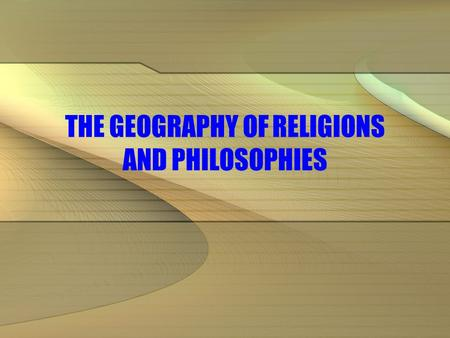 THE GEOGRAPHY OF RELIGIONS AND PHILOSOPHIES. BIRTHPLACES OF LIVING WORLD RELIGIONS.
