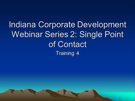 Indiana Corporate Development Webinar Series 2: Single Point of Contact Training 4.