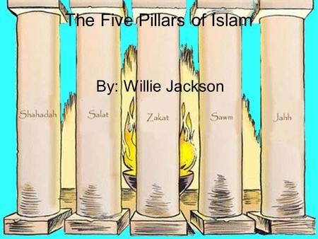 The Five Pillars of Islam By: Willie Jackson. The first pillar: Shahadah Shahadah is the 1st pillar of faith. This in states Muslims believe in one god.