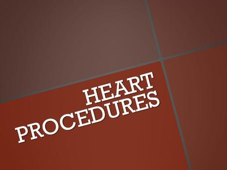 HEART PROCEDURES.