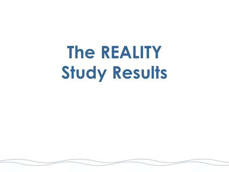 The REALITY Study Results. REALITY Study Design The REALITY Study : Prospective randomized clinical trial to evaluate the safety and efficacy of CYPHER®