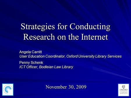 Strategies for Conducting Research on the Internet Angela Carritt User Coordinator, Oxford University Library Services Angela Carritt User Education Coordinator,