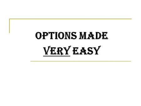 Options made very easy. To make money as an option trader you must be: A bargain hunter. Able to identify undervalued and overvalued options. Know when.