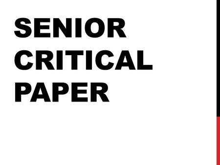 SENIOR CRITICAL PAPER. PAST & PRESENT On your paper, write a sentence or two about your general feeling towards THIS critical paper. -Are you worried.