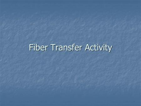 Fiber Transfer Activity. Rub your sleeve against your neighbor's sleeve. Then answer the following questions: Can fibers from one sleeve be detected on.