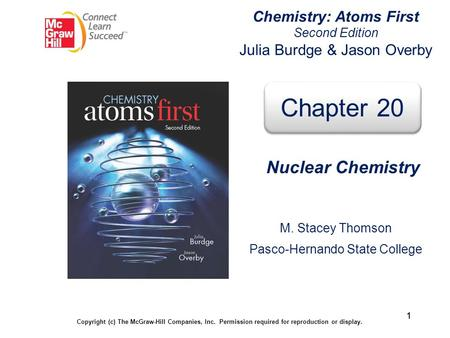 11 Chemistry: Atoms First Second Edition Julia Burdge & Jason Overby Copyright (c) The McGraw-Hill Companies, Inc. Permission required for reproduction.