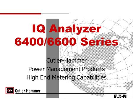 IQ Analyzer 6400/6600 Series Cutler-Hammer Power Management Products High End Metering Capabilities.