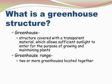 What is a greenhouse structure? Greenhouse- structure covered with a transparent material, which allows sufficient sunlight to enter for the purpose of.