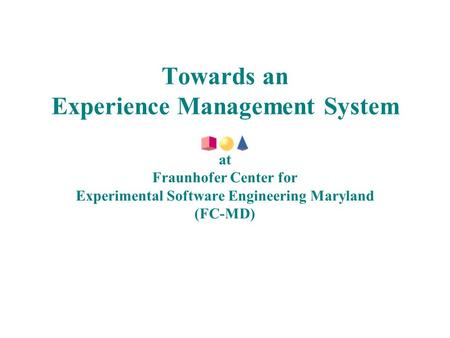 Towards an Experience Management System at Fraunhofer Center for Experimental Software Engineering Maryland (FC-MD)