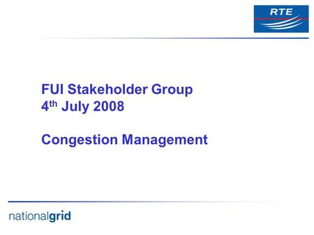 FUI Stakeholder Group 4 th July 2008 Congestion Management.