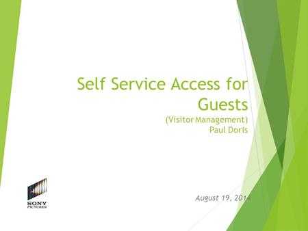 Self Service Access for Guests (Visitor Management) Paul Doris August 19, 2014.