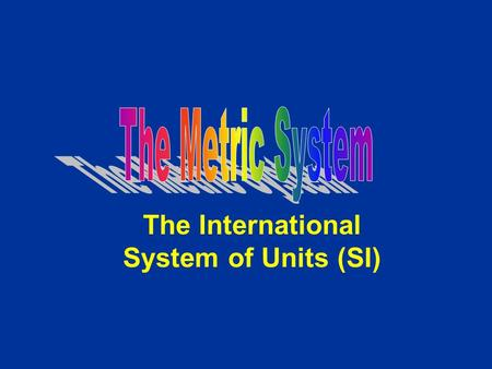The International System of Units (SI). Units Length- meters Volume (space)- liter Mass (similar to weight)- grams.