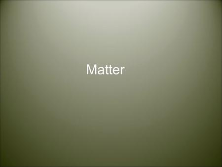 Matter. What term is used to describe anything that has mass and takes up space? 1. mixture 2. Substance 3. element 4. Matter.